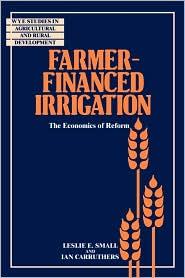 Farmer-Financed Irrigation: The Economics of Reform - Leslie E. Small, Ian Carruthers