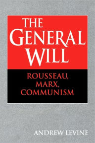 The General Will: Rousseau, Marx, Communism - Levine Andrew