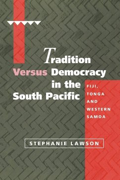 Tradition Versus Democracy in the South Pacific: Fiji, Tonga and Western Samoa - Lawson, Stephanie