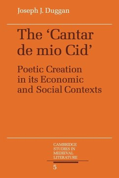 The Cantar de Mio Cid: Poetic Creation in Its Economic and Social Contexts - Duggan, Joseph J.