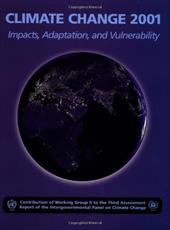 Climate Change 2001: Impacts, Adaptation, and Vulnerability: Contribution of Working Group II to the Third Assessment Report of th - McCarthy, James J. / Canziani, Osvaldo F. / Leary, Neil A.