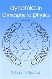 Dynamics in Atmospheric Physics - Lindzen, Richard A.