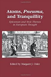 Atoms, Pneuma, and Tranquillity: Epicurean and Stoic Themes in European Thought - Osler, Margaret J.