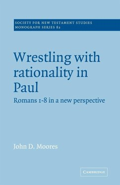 Wrestling with Rationality in Paul: Romans 1-8 in a New Perspective - Moores, John D.
