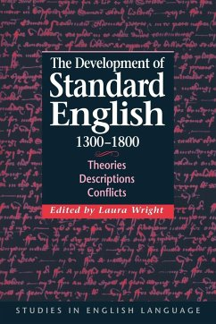 The Development of Standard English, 1300 1800: Theories, Descriptions, Conflicts - Wright, Laura (ed.)