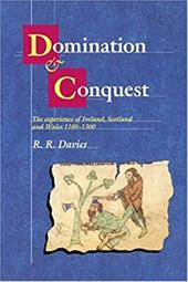 Domination and Conquest: The Experience of Ireland, Scotland and Wales, 1100 1300 - Davies, R. R.