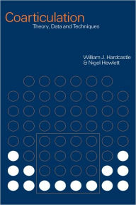 Coarticulation: Theory, Data and Techniques - William J. Hardcastle