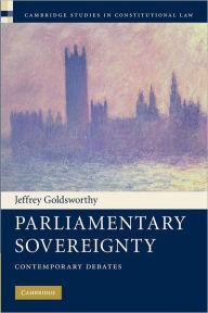 Parliamentary Sovereignty: Contemporary Debates - Jeffrey Goldsworthy