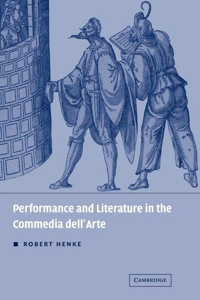 Performance and Literature in the Commedia Dell'Arte - Robert Henke