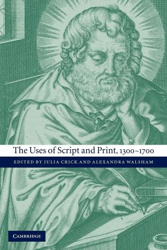 The Uses of Script and Print, 1300 1700 - Herausgeber: Julia, Crick Crick, Julia Alexandra, Walsham