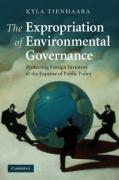 The Expropriation of Environmental Governance: Protecting Foreign Investors at the Expense of Public Policy