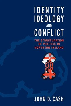 Identity, Ideology and Conflict: The Structuration of Politics in Northern Ireland - Cash, John Daniel John Daniel, Cash