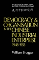 Democracy and Organisation in the Chinese Industrial Enterprise (1948-1953) - William Brugger
