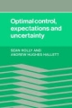 Optimal Control, Expectations and Uncertainty - Sean Holly; Andrew Hughes Hallett; Andrew Hughes Hallet