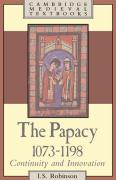 The Papacy, 1073 1198: Continuity and Innovation