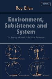 Environment, Subsistence and System: The Ecology of Small-Scale Social Formations - Ellen, R. F. / Ellen, Roy / Goody, Jack