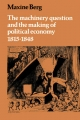 The Machinery Question and the Making of Political Economy 1815-1848 - Maxine Berg