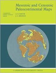 Mesozoic and Cenozoic Paleocontinental Maps - A. G. Smith, J. C. Briden