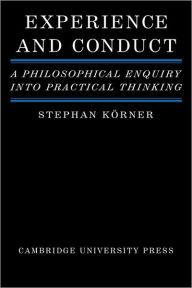 Experience and Conduct: A Philosophical Enquiry into Practical Thinking - Stephan Korner