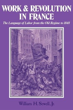 Work and Revolution in France: The Language of Labor from the Old Regime to 1848 - Sewell, William Hamilton Jr. Sewell, Jr.