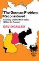 The German Problem Reconsidered:Germany and the World Order 1870 to the Present - David P. Calleo
