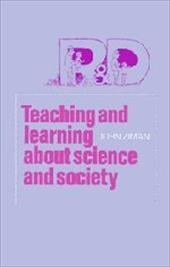 Teaching and Learning about Science and Society - Ziman, J. M. / Ziman, John / Ziman, John M.