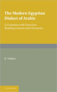 The Modern Egyptian Dialect of Arabic: A Grammar with Exercises, Reading Lessons and Glossaries - K. Vollers