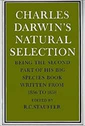 Charles Darwin's Natural Selection: Being the Second Part of His Big Species Book Written from 1856 to 1858 - Stauffer, R. C. / Darwin, Charles