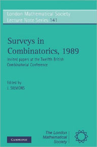 Surveys in Combinatorics, 1989: Invited Papers at the Twelfth British Combinatorial Conference - J. Siemons