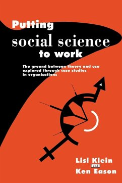 Putting Social Science to Work: The Ground Between Theory and Use Explored Through Case Studies in Organisations - Klein, Dave Eason, Kenneth Klein, Lisl