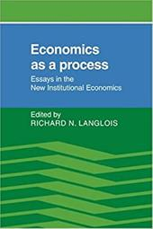 Economics as a Process: Essays in the New Institutional Economics - Langlois, Richard N.