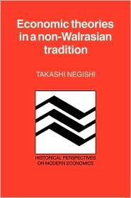 Economic Theories in a Non-Walrasian Tradition - Takashi Negishi, J.S. Cramer, Craufurd Goodwin (Editor)