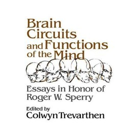 Brain Circuits And Functions Of The Mind: Essays In Honor Of Roger Wolcott Sperry, Author - Colwyn Trevarthen