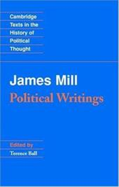 James Mill: Political Writings - Mill, James / Ball, Terence / Geuss, Raymond