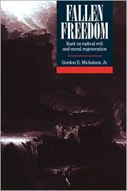 Fallen Freedom: Kant on Radical Evil and Moral Regeneration - Gordon E. Michalson, Jr Jr, Jr. Michalson