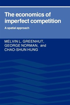 The Economics of Imperfect Competition: A Spatial Approach - Greenhut, Melvin L. Norman, George Hung, Chao-Shun