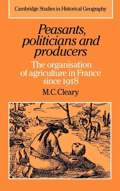 Peasants, Politicians and Producers: The Organisation of Agriculture in France Since 1918 - Cleary, M. C. Cleary, Mark C. Mark C. , Cleary
