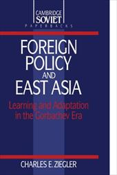 Foreign Policy and East Asia: Learning and Adaptation in the Gorbachev Era - Ziegler, Charles E. / Charles E., Ziegler