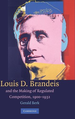 Louis D. Brandeis and the Making of Regulated Competition, 1900-1932 - Berk, Gerald