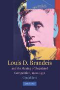Louis D. Brandeis and the Making of Regulated Competition, 1900-1932