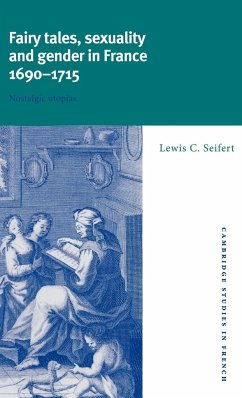 Fairy Tales, Sexuality, and Gender in France, 1690 1715: Nostalgic Utopias - Seifert, Lewis Carl