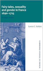 Fairy Tales, Sexuality, and Gender in France, 1690-1715: Nostalgic Utopias - Lewis C. Seifert