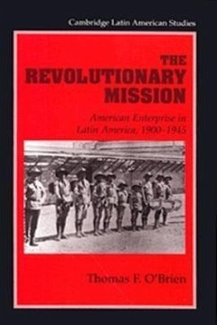 The Revolutionary Mission: American Enterprise in Latin America, 1900 1945 - O'Brien, Thomas F.