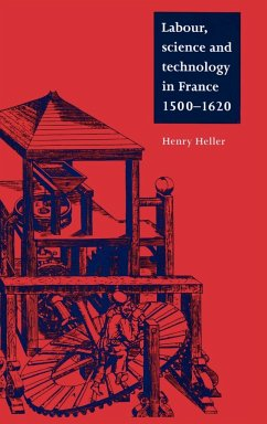 Labour, Science and Technology in France, 1500 1620 - Heller, Henry