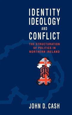 Identity, Ideology and Conflict: The Structuration of Politics in Northern Ireland - Cash, John D.