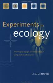 Experiments in Ecology: Their Logical Design and Interpretation Using Analysis of Variance - Underwood, A. J.