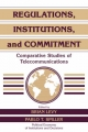 Regulations, Institutions, and Commitment - Brian Levy; Pablo T. Spiller