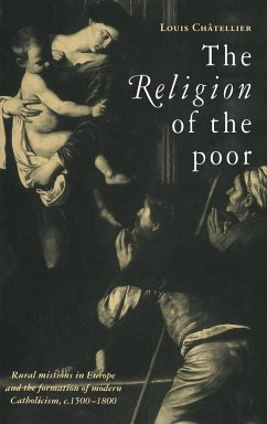 The Religion of the Poor: Rural Missions in Europe and the Formation of Modern Catholicism, C.1500 C.1800 - Chatellier, Louis Louis, Chatellier Ch Tellier, Louis