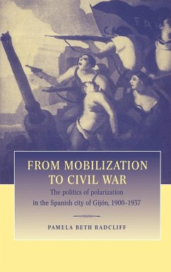 From Mobilization to Civil War: The Politics of Polarization in the Spanish City of Gijon, 1900 1937 - Radcliff, Pamela B. Radcliff, Pamela Beth