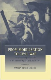 From Mobilization to Civil War: The Politics of Polarization in the Spanish City of Gijon, 1900 1937